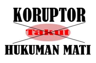 koruptor hukum mati